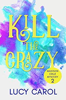 Kill the Crazy (Madison Cruz Book 2) by [Lucy Carol]