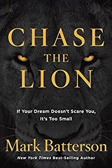 Chase the Lion: If Your Dream Doesn't Scare You, It's Too Small by [Mark Batterson]
