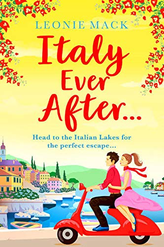 Italy Ever After: A brand new sizzling summer read for 2021 by [Leonie Mack]