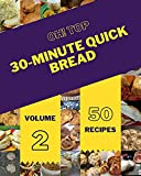 Oh! Top 50 30-Minute Quick Bread Recipes Volume 2: Happiness is When You Have a 30-Minute Quick Bread Cookbook! (English Edition)