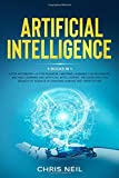 Artificial Intelligence: 4 books in 1: AI For Beginners + AI For Business + Machine Learning For Beginners + Machine Learning And Artificial Intelligence