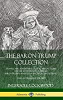 The Baron Trump Collection: Travels and Adventures of Little Baron Trump and his Wonderful Dog Bulger, Baron Trump's Marvelous Underground Journey & The Last President (or 1900) (Hardcover)