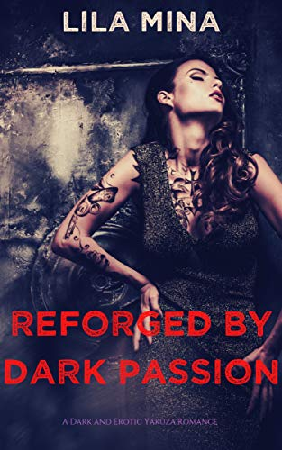 Reforged by Dark Passion: a Dark Yakuza Romance (English Edition)