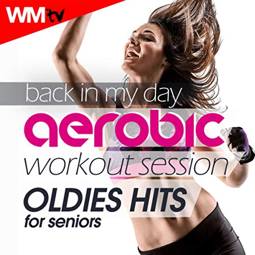 Back In My Day Aerobic Workout Session - Oldies Hits For Seniors (60 Minutes Mixed Compilation for Fitness & Workout 135 Bpm / 32 Count)