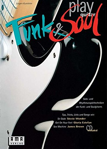 Play Funk and Soul Guitar: Solo- und Rhythmusspieltechniken der Funk- und Soulgitarre