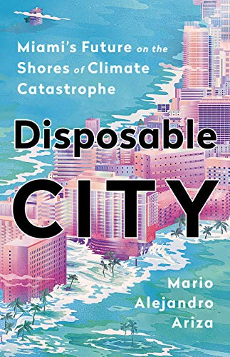 Disposable City: Miami's Future on the Shores of Climate Cat