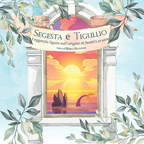 Segesta e Tigullio: Leggenda ligure sull'origine di Sestri Levante (Italian Edition)