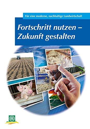 Fortschritt nutzen - Zukunft gestalten: DLG-Wintertagung 2015 - Archiv der DLG/Band 109