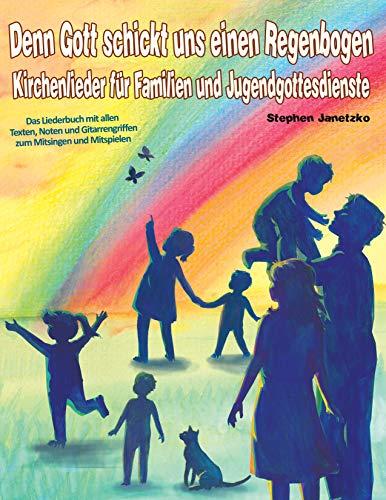 Denn Gott schickt uns einen Regenbogen - Kirchenlieder für Familien und Jugendgottesdienste: Das Liederbuch mit allen Texten, Noten und Gitarrengriffen zum Mitsingen und Mitspielen
