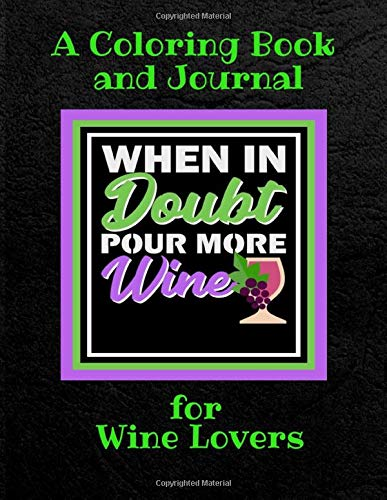 When In Doubt Pour More Wine | A Coloring Book And Journal For Wine Lovers