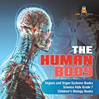 The Human Body Organs and Organ Systems Books Science Kids Grade 7 Children's Biology Books