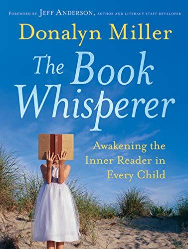 The Book Whisperer: Awakening the Inner Reader in Every...