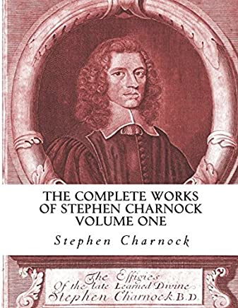 The Complete Works of Stephen Charnock (Volume One of Three)