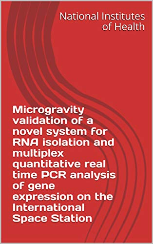 Microgravity validation of a novel system for RNA isolation and multiplex quantitative real time PCR analysis of gene expression on the International Space Station (English Edition)