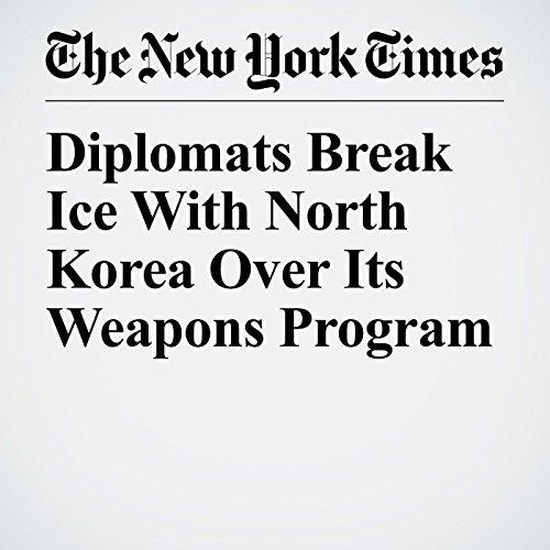 Diplomats Break Ice With North Korea Over Its Weapons Program copertina