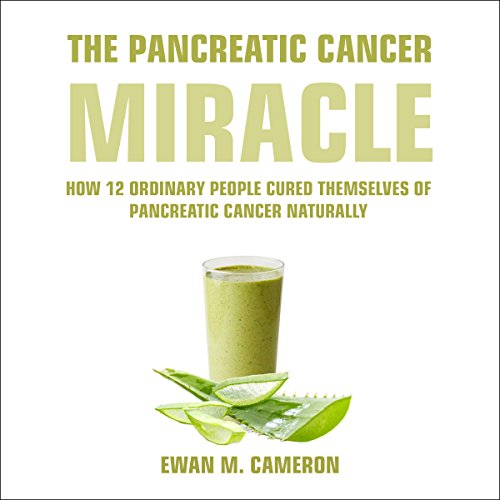 "The Pancreatic Cancer ""Miracle"" audiobook cover art"