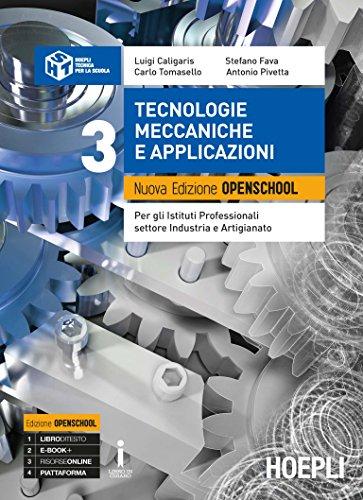 Tecnologie meccaniche e applicazioni. Ediz. Openschool. Per gli Ist. professionali per l'industria e l'artigianato. Con ebook. Con espansione online