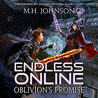 Oblivion's Promise     Endless Online: A LitRPG Adventure, Book 2              By:                                                                                                                                 M. H. Johnson                               Narrated by:                                                                                                                                 Wayne Mitchell,                                                                                        Lisa Aust                      Length: 10 hrs and 12 mins     23 ratings     Overall 4.5