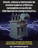 Diseño, cálculo y fabricación de transformadores trifásicos sumergidos en aceite de distribución de energía eléctrica