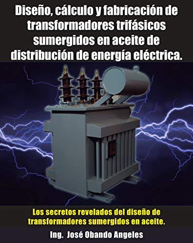 Diseño, cálculo y fabricación de transformadores trifásicos sumergidos en aceite de distribución...