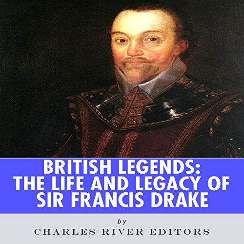 British Legends: The Life and Legacy of Sir Francis Drake audiobook cover art