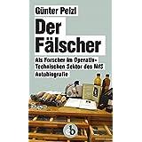Der Fälscher: Als Forscher im Operativ-Technischen Sektor des MfS. Autoboigrafie (German Edition)