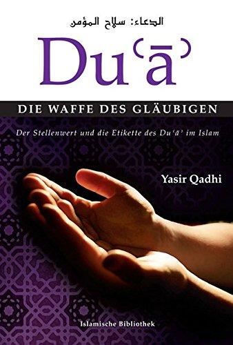Du'a - Die Waffe des Gläubigen: Der Stellenwert und die Etikette des Du'a im Islam
