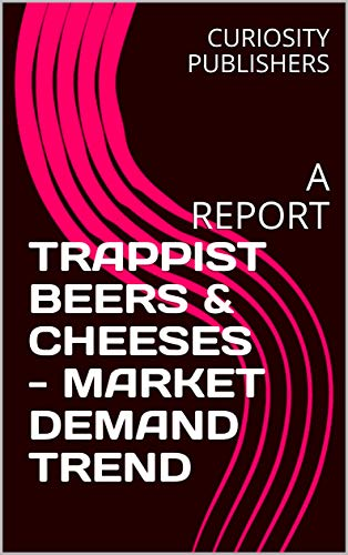 TRAPPIST BEERS & CHEESES - MARKET DEMAND TREND: A REPORT (English Edition)
