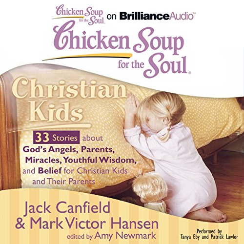 Chicken Soup for the Soul: Christian Kids - 33 Stories About God's Angels, Parents, Miracles, Youthful Wisdom, and Belief for Christian Kids and Their Parents                   By:                                                                                                                                 Jack Canfield,                                                                                        Mark Victor Hansen,                                                                                        Amy Newmark (editor)                               Narrated by:                                                                                                                                 Tanya Eby,                                                                                        Patrick Lawlor                      Length: 2 hrs and 44 mins     4 ratings     Overall 4.8