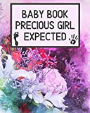 Baby Book Precious Girl Expected: Unique Pregnancy - First Birthday Party Baby Shower Gift Album for Girl and Expecting Parents. Baby Gift Newborn / Baby Gift Handprint / Baby Gift 1 year Girl