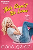 This Can't Be Love (Whispering Bay Romance)