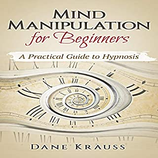 Mind Manipulation for Beginners: A Practical Guide to Hypnosis                   By:                                                                                                                                 Dane Krauss                               Narrated by:                                                                                                                                 Anthony Pica                      Length: 50 mins     Not rated yet     Overall 0.0