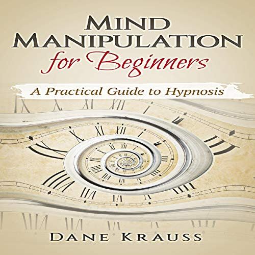Couverture de Mind Manipulation for Beginners: A Practical Guide to Hypnosis