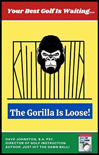 The Gorilla Is Loose:: Your Best Golf Is Waiting... (Just Hit The Damn Ball!) (English Edition)