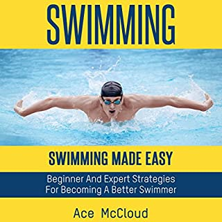 Swimming: Swimming Made Easy     Beginner and Expert Strategies for Becoming a Better Swimmer               By:                                                                                                                                 Ace McCloud                               Narrated by:                                                                                                                                 Joshua Mackey                      Length: 2 hrs and 15 mins     16 ratings     Overall 4.5