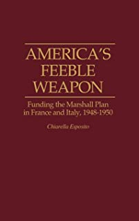America's Feeble Weapon: Funding the Marshall Plan in France and Italy, 1948-1950 (Contributions to the Study of World History)