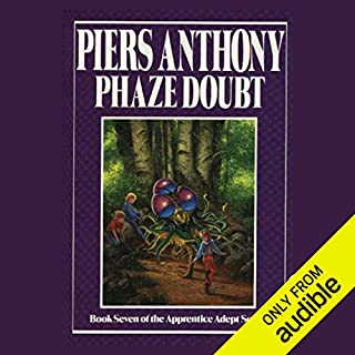 Phaze Doubt     Apprentice Adept Series, Book 7              Written by:                                                                                                                                 Piers Anthony                               Narrated by:                                                                                                                                 Traber Burns                      Length: 11 hrs and 16 mins     2 ratings     Overall 5.0
