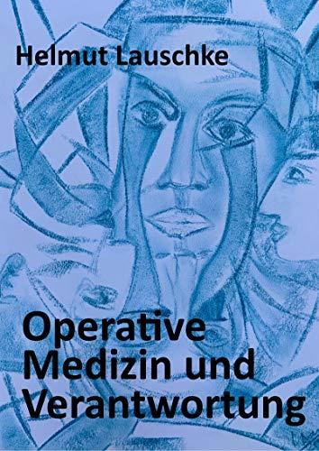 Operative Medizin und Verantwortung: Dialektik eines Chirurgen
