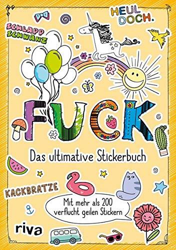 Fuck – Das ultimative Stickerbuch: Mit mehr als 200 verflucht geilen Stickern