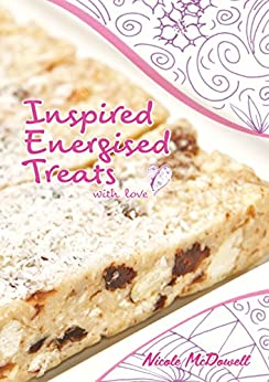 Inspired Energised Treats (Inspired Food Book 1) by [Nicole McDowell]