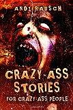 Crazy-Ass Stories For Crazy-Ass People