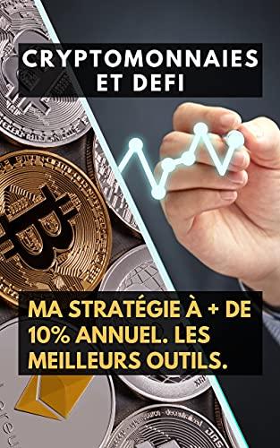 Couverture du livre Cryptomonnaies et DEFI, ma stratégie à + de 10% annuel. Les meilleurs outils. Ma gestion de capital | Rendement à plus de 10%   an | Sites, échangeur et protocoles |