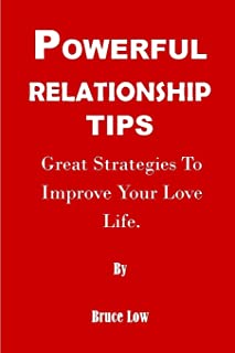 POWERFUL RELATIONSHIP TIPS: Great Strategies To Improve Your Love Life
