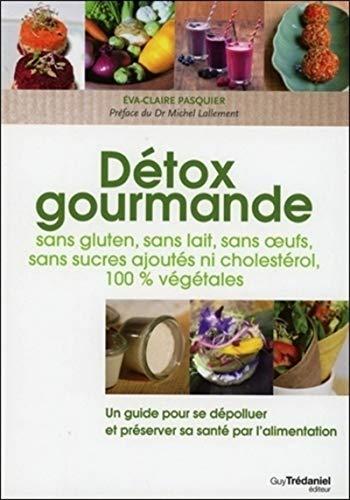 Détox gourmande sans gluten, sans lait, sans oeufs, sans sucres ajoutés ni cholestérol, 100% végétal
