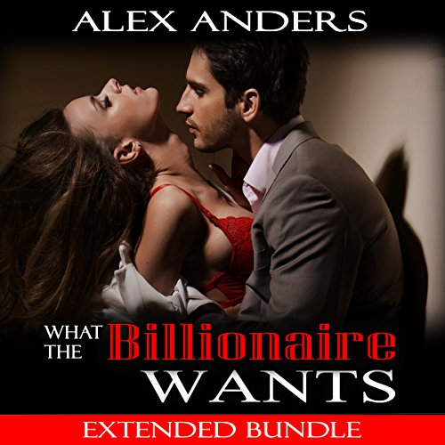 What the Billionaire Wants: Extended Bundle audiobook cover art