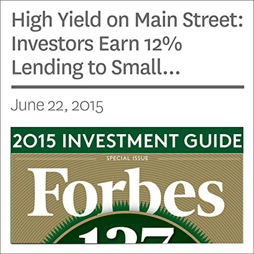 High Yield on Main Street: Investors Earn 12% Lending to Small Business, When Banks Won't audiobook cover art
