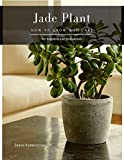 Jade Plant: How to grow and care (English Edition)