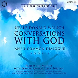 Conversations with God: An Uncommon Dialogue, Book 1                   By:                                                                                                                                 Neale Donald Walsch                               Narrated by:                                                                                                                                 Neale Donald Walsch,                                                                                        Edward Asner,                                                                                        Ellen Burstyn                      Length: 8 hrs and 24 mins     127 ratings     Overall 4.7