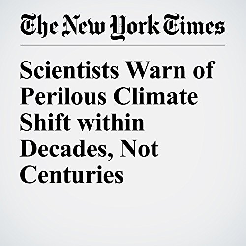 Scientists Warn of Perilous Climate Shift within Decades, Not Centuries cover art