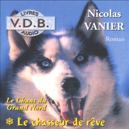 Le chasseur de rêve     Le chant du Grand Nord 1              De :                                                                                                                                 Nicolas Vanier                               Lu par :                                                                                                                                 José Heuzé                      Durée : 14 h et 47 min     63 notations     Global 4,5